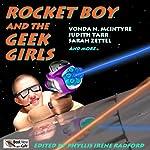 Rocket Boy and the Geek Girls | Phyllis Irene Radford (editor),Maya Kaathryn Bohnhoff (editor)