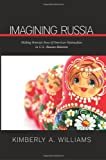 Imagining Russia : Making Feminist Sense of American Nationalism in U.S.-Russian Relations, Williams, Kimberly A., 143843975X