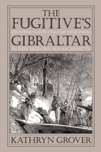 Fugitive's Gibraltar: Escaping Slaves and Abolitionism in New Bedford, Massachusetts