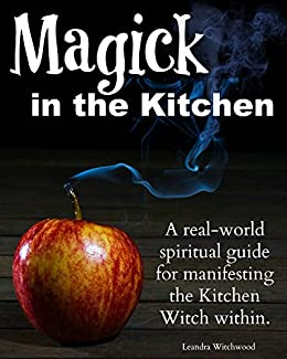 Amazon magick in the kitchen a real world spiritual guide for magick in the kitchen a real world spiritual guide for manifesting the kitchen witch fandeluxe Images