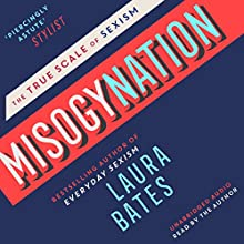 Misogynation: The True Scale of Sexism Audiobook by Laura Bates Narrated by Laura Bates