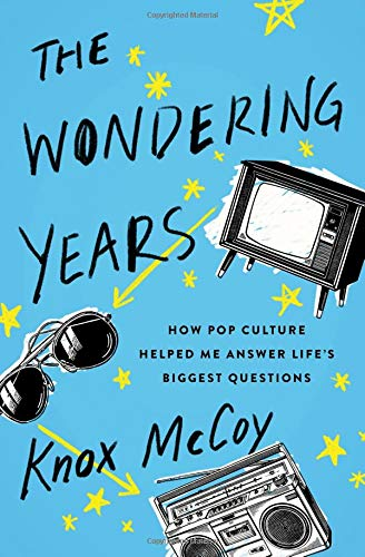 Read Online The Wondering Years: How Pop Culture Helped Me Answer Life's Biggest Questions Text fb2 book