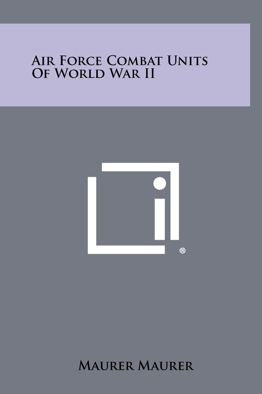 Read Online Air Force Combat Units Of World War II pdf