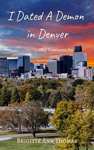 I Dated A Demon in Denver (City Creatures Book 10) by [Thomas, Brigitte Ann]