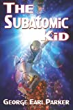 The Subatomic Kid, George Earl Parker, 1938243366