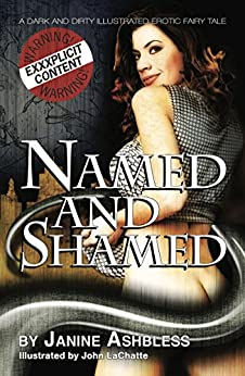 Named and Shamed: A dark and dirty illustrated erotic fairy tale by [Ashbless, Janine]