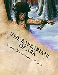 The Barbarians of Ark: A Player's Primer Supplement (World of Ark Supplements) (Volume 3)