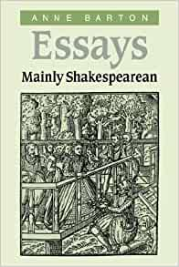 anne barton essays mainly shakespearean Section i: editions of shakespeare 601 section ii: other literary works 607 section in shakespeare's late plays: essays in honor of charles crow.