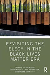 Revisiting the Elegy in the Black Lives Matter Era (Routledge Research in American Literature and Culture) Kindle Edition