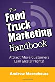 The Food Truck Marketing Handbook, Andrew Moorehouse, 1482025116
