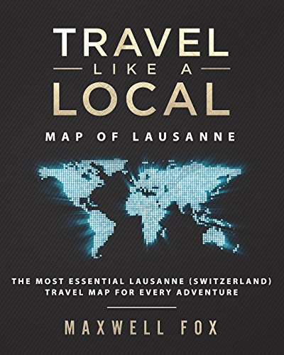 Travel Like a Local - Map of Lausanne The Most Essential Lausanne (Switzerland) Travel Map for Every Adventure [Fox, Maxwell] (Tapa Blanda)