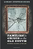 img - for Families in Crisis in the Old South: Divorce, Slavery, and the Law book / textbook / text book