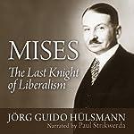Mises: The Last Knight of Liberalism | Jörg Guido Hülsmann