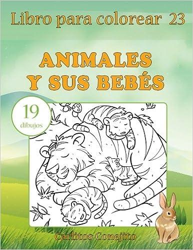 Libro para colorear Animales y sus Bebés: 19 dibujos (Volume 23 ...