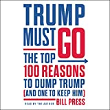 Trump Must Go: The Top 100 Reasons to Dump Trump (and One to Keep Him)