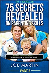 75 Secrets Revealed on Parenting Skills: Master The Revolutionary Approach For Bringing An End To The Everyday Battles (NINJA PARENTING Book 2) (English Edition)