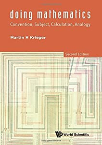 Doing Mathematics: Convention, Subject, Calculation, Analogy (2nd Edition) by Martin H Krieger (2015-01-15)