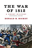 The War of 1812 : A Short History, Hickey, Donald R., 0252078772