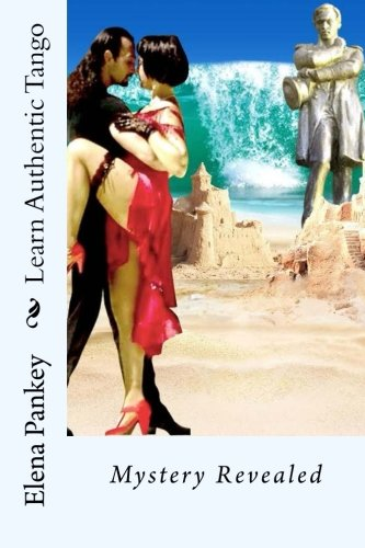 Learn Authentic Tango: Mystery Revealed (In Color) (Learning Argentine Tango) (Volume 4)
