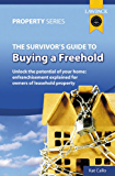 The Survivors' Guide To Buying A Freehold: Unlock the potential of your home: enfranchisement explained for owners of leasehold property: Unlock the Potential ... Explained for Owners of Leasehold Property