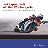 The Upper Half of the Motorcycle, Bernt Spiegel, 1884313752