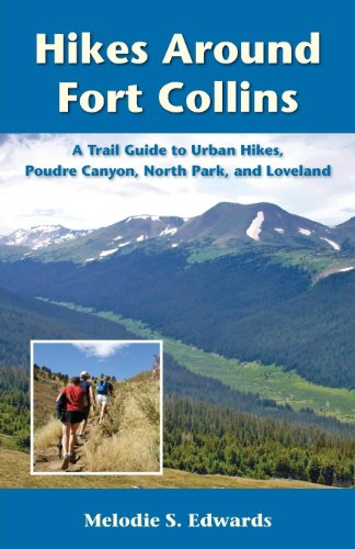 Hikes Around Fort Collins: A Trail Guide to Urban Hikes, Poudre Canyon, North Park, and Loveland (The Pruett ()