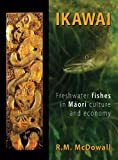 Ikawai : Freshwater Fishes in Maori Culture and Economy, McDowall, R. M., 1877257869