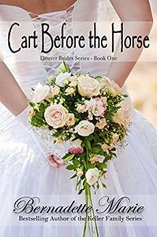 Cart Before The Horse (Denver Brides Series  Book 1) by [Marie, Bernadette]