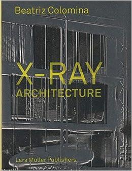 Amazon X Ray >> X Ray Architecture Beatriz Colomina 9783037784433 Amazon Com Books