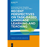 Recent Perspectives on Task-Based Language Learning and Teaching (Trends in Applied Linguistics [TAL] Book 27)