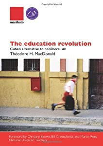 The Education Revolution: Cuba's Alternative to Neo-liberalism by Theodore H. MacDonald (2009-11-07)