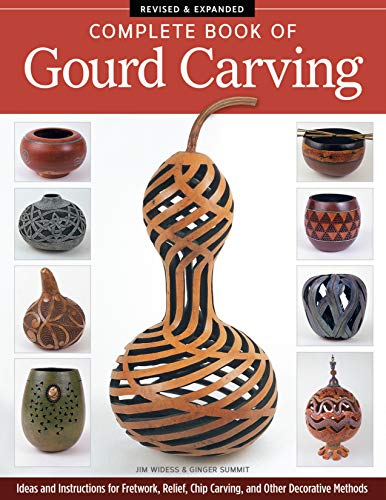 Gourd Carving - Complete Book of Gourd Carving, Revised & Expanded: Ideas and Instructions for Fretwork, Relief, Chip Carving, and Other Decorative Methods