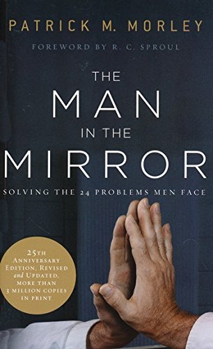 The Man in the Mirror: Solving the 24 Problems Men Face (25th Anniversary Edtion, Revised and Updated)