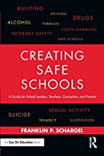Creating Safe Schools: A Guide for School Leaders, Teachers, Counselors, and Parents