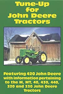 Tune-Up for John Deere Tractors: Featuring 420 John Deere with information pertaining to the M, MT, 40, 430, 440, 320 and 330 John Deere Tractors