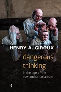 Dangerous Thinking in the Age of the New Authoritarianism (Critical Interventions: Politics, Culture, and the Promise of Democracy) from Routledge