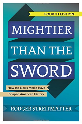 Mightier Than The Sword  How The News Media Have Shaped American History