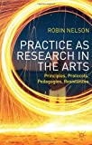 Practice as Research in the Arts: Principles, Protocols, Pedagogies, Resistances, , 1137282894