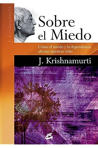 Descargar gratis Sobre El Miedo. Como El Miedo Y La Dependencia Afectan Nuestras Vidas de Jiddu Krishnamurti