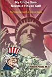 img - for My Uncle Sam Needs a House-Call: The Faltering Health of a Great Nation book / textbook / text book