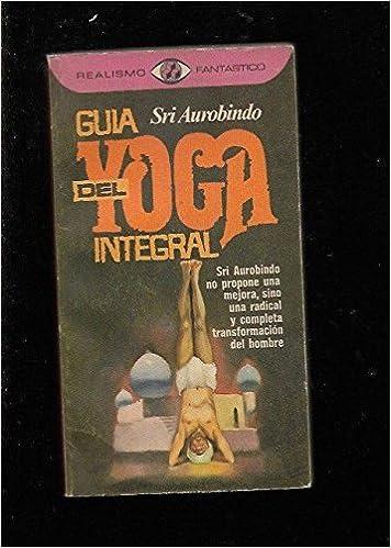 Gui?a del yoga integral: Amazon.es: SRI AUROBINDO: Libros