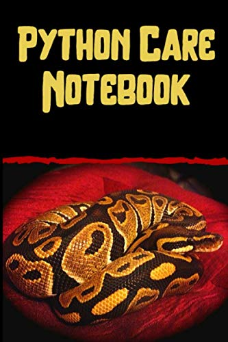 Python Care Notebook: Customized Easy to Use, Daily Pet Snake Accessories Care Log Book to Look After All Your Pet Snake's Needs. Great For Recording ... Tank Temperature, and Equipment Maintenance.
