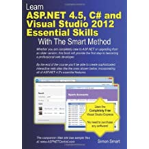 Learn ASP.Net 4.5, C# and Visual Studio 2012 Essential Skills with the Smart Method: Written by Simon Smart, 2013 Edition, Publisher: Smart Method Ltd [Paperback]