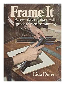 frame it a complete do it yourself guide to picture framing lista duren 9780395247655 amazoncom books - Do It Yourself Framing