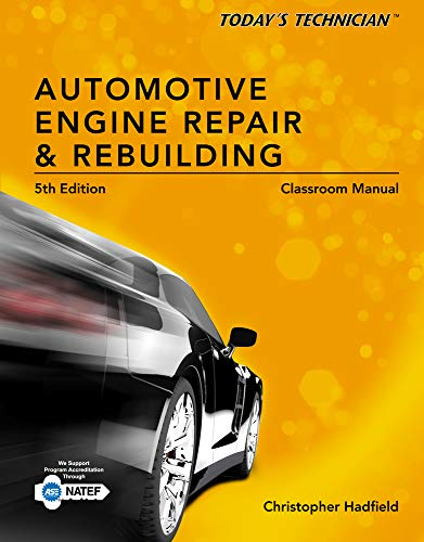 Classroom Manual for Today's Technician: Automotive Engine Repair & Rebuilding