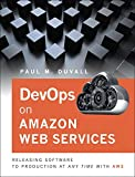 img - for DevOps in Amazon Web Services: Releasing Software to Production at Any Time with AWS book / textbook / text book