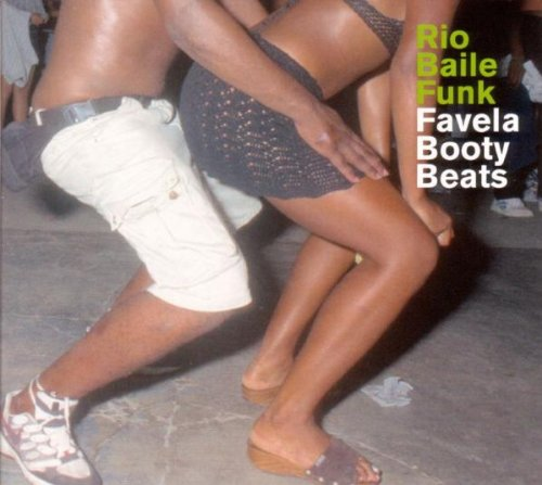 Rio Baile Funk: Favela Booty Beats by Essay Recordings