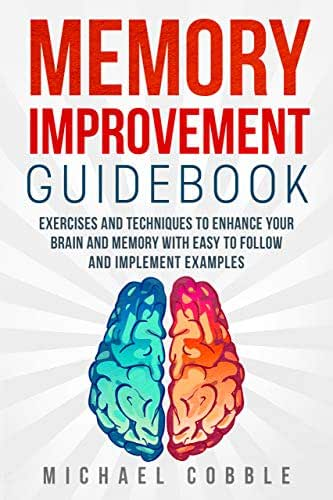 MEMORY IMPROVEMENT: Exercises, games and techniques to enhance your brain and memory with easy to follow and implement examples. (Memory Improvement Guidebook, ... improvement, Memory Power, Brain Exercises)