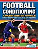 Football Conditioning A Modern Scientific Approach: Fitness Training - Speed & Agility - Injury Prevention