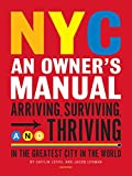 NYC: An Owner's Manual: Arriving, Surviving and Thriving in the Greatest City in the World